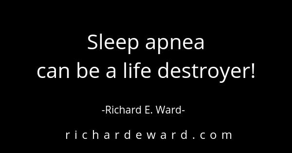 Sleep apnea can be a life destroyer