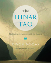 The Lunar Tao: Meditations in Harmony with the Seasons by Deng Ming-Dao