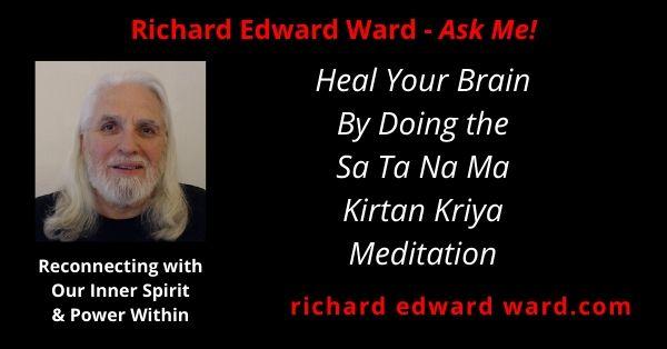 Heal your brain ny doing the Kirtan Kriya Sa Ta Na Ma meditation with Richard Edward Ward