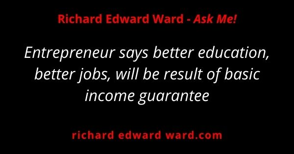 Entrepreneur says better education, better jobs, will be result of basic income guarantee