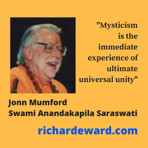 Jonn Mumford, Swami Anandakapila Saraswati , Mysticism is the immediate experience of ultimate universal unity