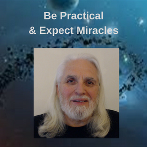 Richard E. Ward - Be practical & expect miracles if you just take the first step every day