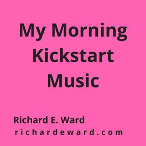 My Morning Kickstart Music with Richard E. Ward