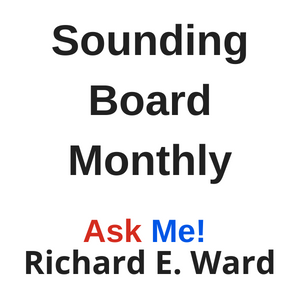 Sounding Board Monthly with Richard E. Ward