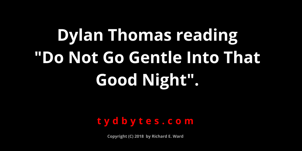 Dylan Thomas reads his poem Do Not Go Gentle Into That Good Night