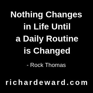 Nothing changes in life until a daily routine is changed