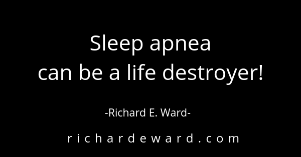 Sleep apnea can be a life destroyer
