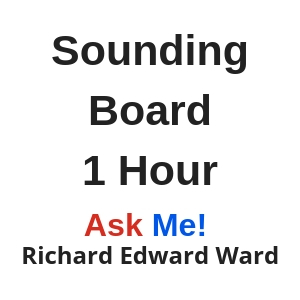 Sounding Board - 1 hour - Ask Me! Richard Edward Ward