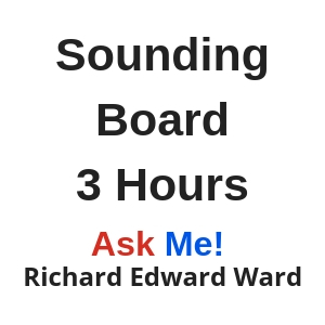 Sounding Board - 3 hour - Ask Me! Richard Edward Ward