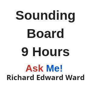 Sounding Board - 9 hours - Ask Me! Richard Edward Ward