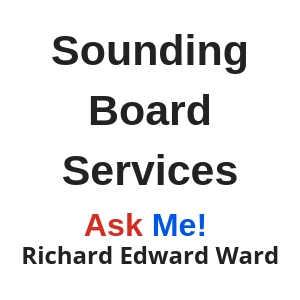 Sounding Board Services with Richard Edward Ward - Ask Me!