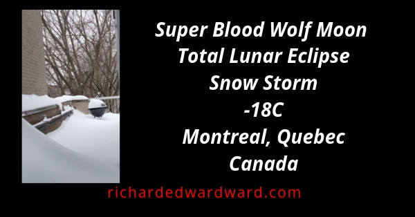 Super Blood Wolf Moon Total Lunar Eclipse  Snow Storm  -18C  Montreal, Quebec  Canada