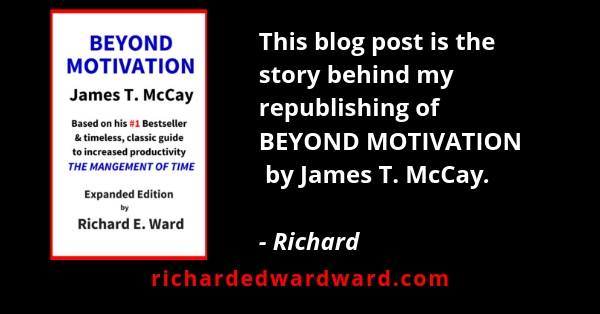 The story behind my republishing Beyond Motivation by James T. McCay - Richard E. Ward