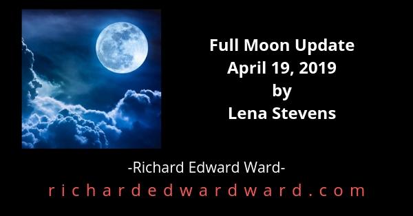 Full Moon Update for April 19, 2019 by Lena Stevens