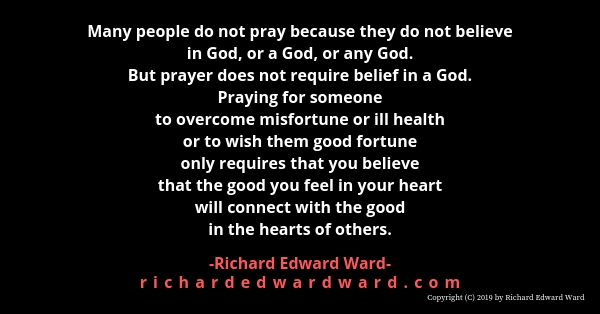 prayer does not require belief in a God - Richard Edward Ward