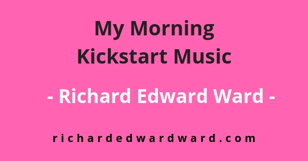 My Morning Kickstart Music - Richard Edward Ward