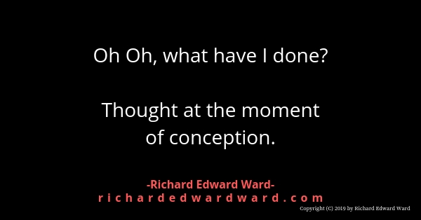 Oh oh what have I done? - Richard Edward Ward
