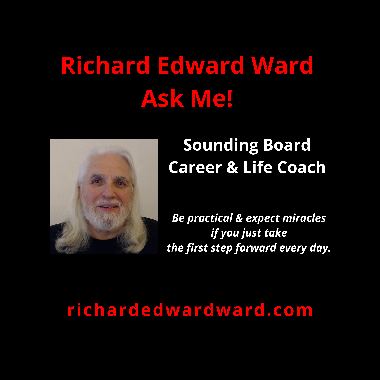 Richard Edward Ward - Ask Me! Sounding Board, Career & Life Coach