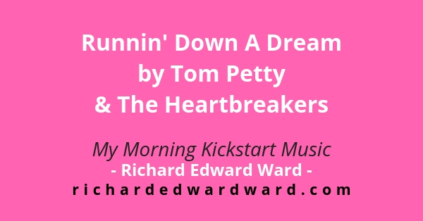 Runnin' Down A Dream by Tom Petty and The Heartbreakers