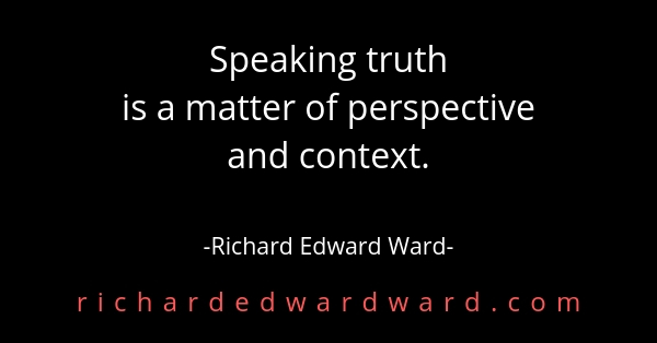 Speaking truth is a matter of perspective and context