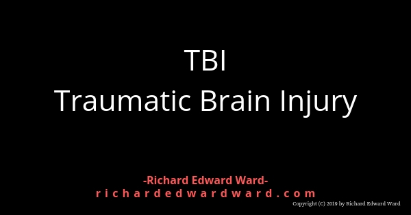TBI - Traumatic Brain Injury - Richard Edward Ward