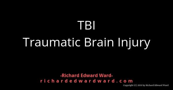 TBI - Traumatic Brain Injury - Richard Edward Ward