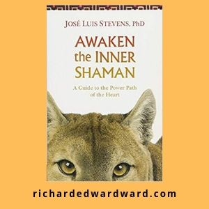 Awaken the Inner Shaman: A Guide to the Power Path of the Heart by Jose Luis Stevens