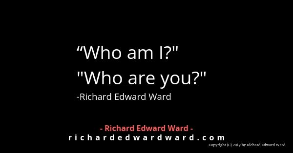 Who am I? Who are You? - Richard Edward Ward