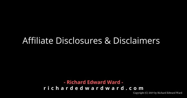 Affiliate Disclosures and Disclaimers for richardedward.com