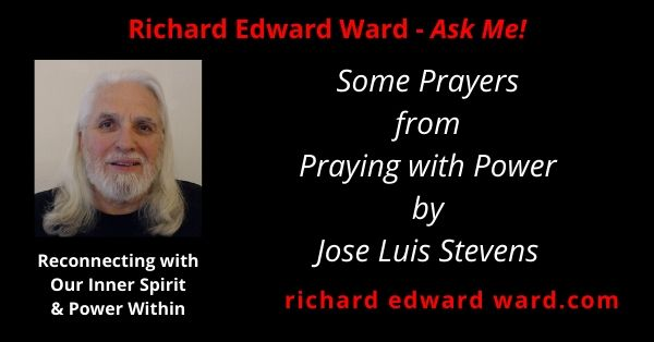 Some shamanic prayers from Praying with Power with Richard Edward Ward
