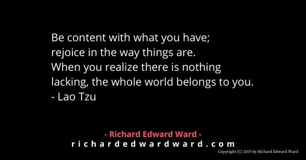 Be content with what you have - Richard Edward Ward