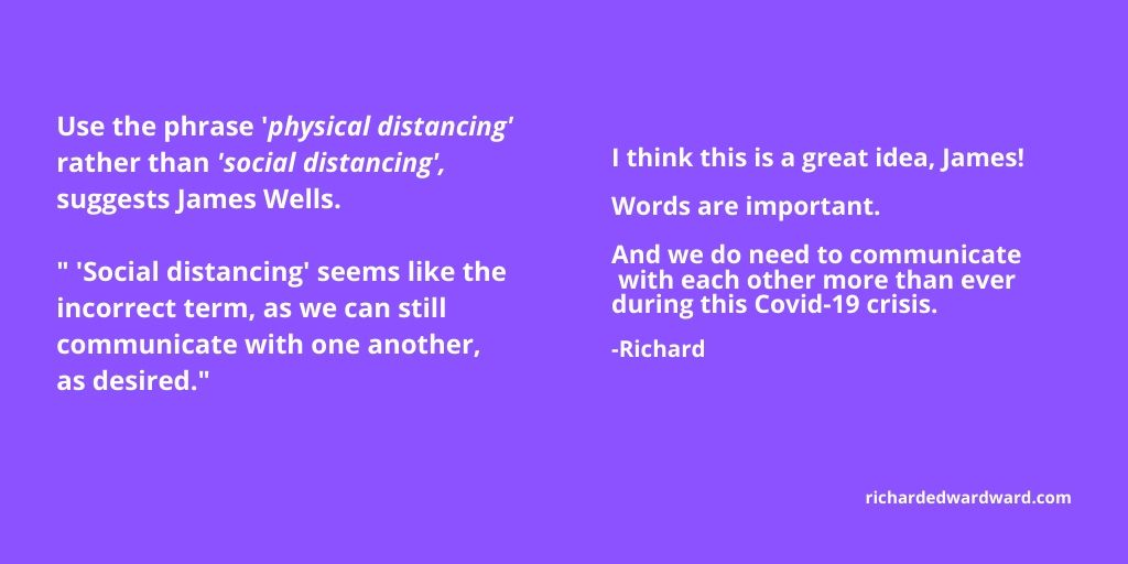 physical distancing rather than social distancing - James Wells