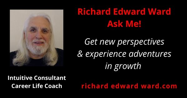 Ask Me! Intuitive Consulting Career Life Coaching - Richard Edward Ward