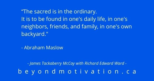 The Sacred is in the ordinary - Abraham Maslow - Beyond Motivation