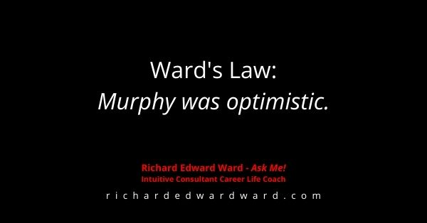 "Ward's Law: ""Murphy was optimistic."" - Richard Edward Ward"