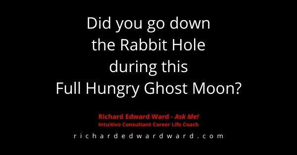 Did you go down the Rabbit Hole during this Full Hungry Ghost Moon? - Richard Edward