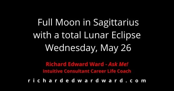 Full Moon in Sagittarius with a total Lunar Eclipse is Wednesday, May 26